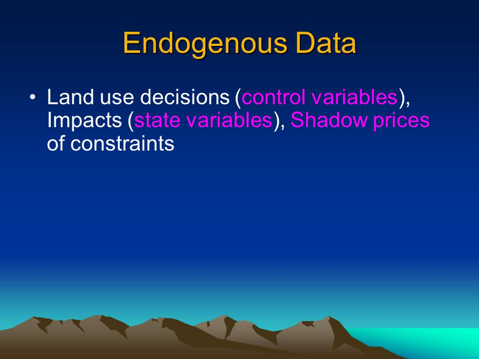 Endogenous Data Land use decisions (control variables), Impacts (state variables), Shadow prices of constraints