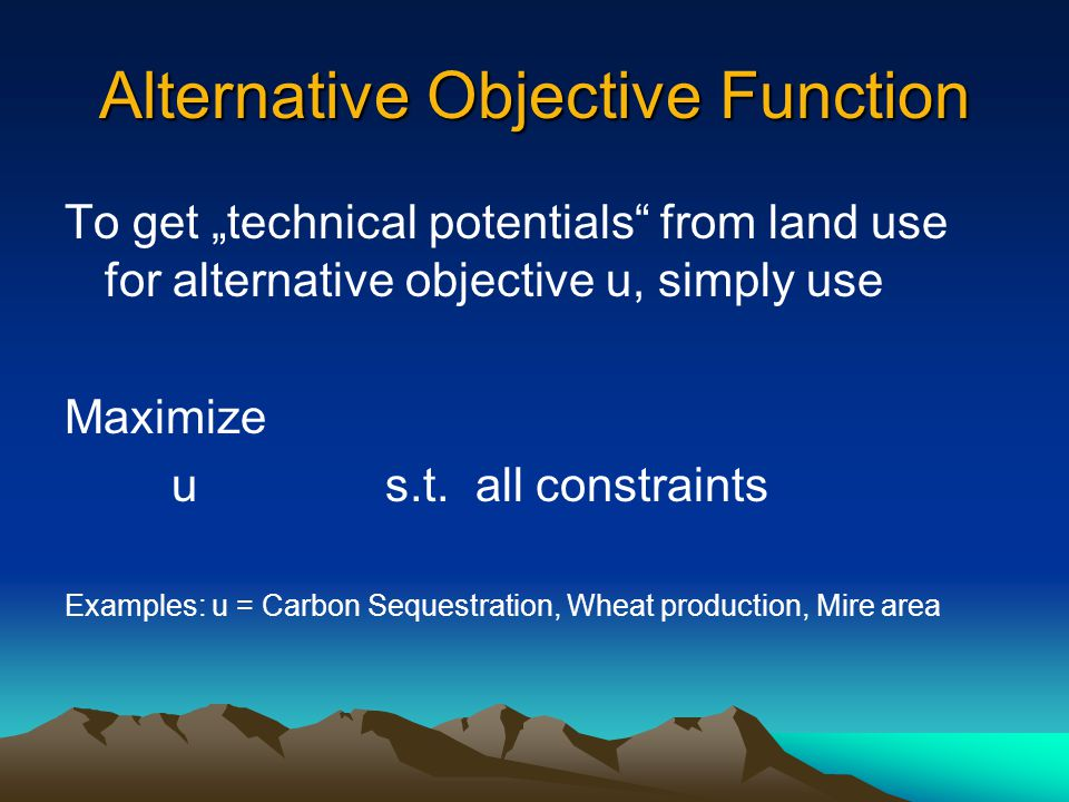 "Alternative Objective Function To get ""technical potentials from land use for alternative objective u, simply use Maximize us.t."