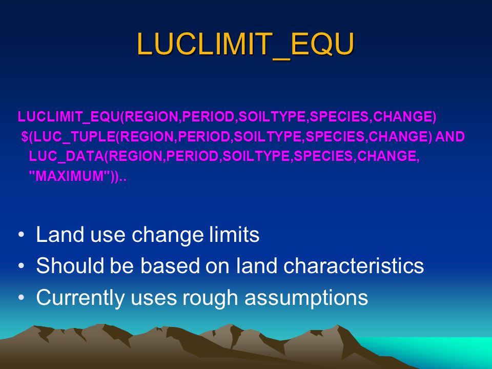 LUCLIMIT_EQU LUCLIMIT_EQU(REGION,PERIOD,SOILTYPE,SPECIES,CHANGE) $(LUC_TUPLE(REGION,PERIOD,SOILTYPE,SPECIES,CHANGE) AND LUC_DATA(REGION,PERIOD,SOILTYPE,SPECIES,CHANGE, MAXIMUM ))..