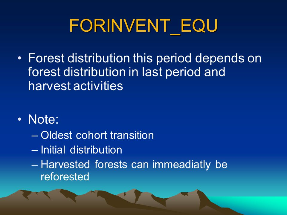 FORINVENT_EQU Forest distribution this period depends on forest distribution in last period and harvest activities Note: –Oldest cohort transition –In