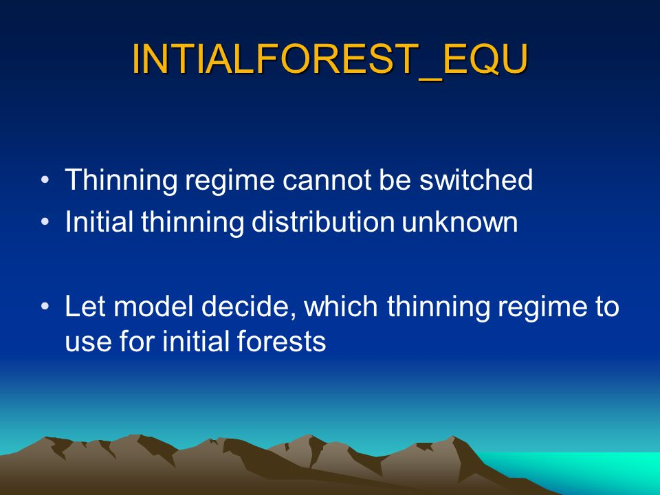 INTIALFOREST_EQU Thinning regime cannot be switched Initial thinning distribution unknown Let model decide, which thinning regime to use for initial forests