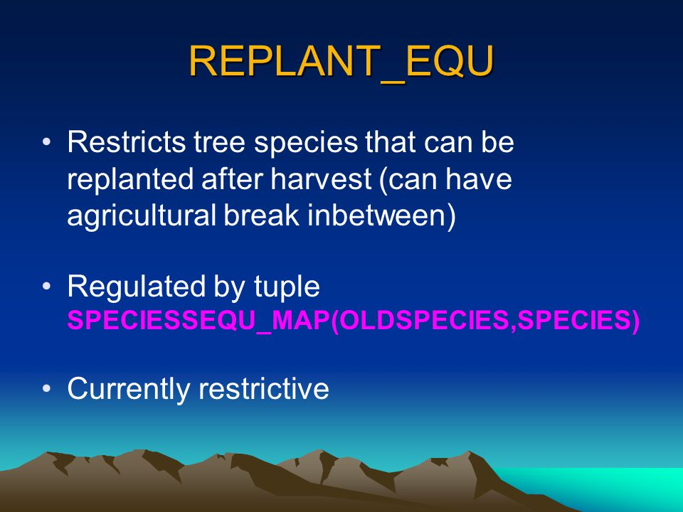 REPLANT_EQU Restricts tree species that can be replanted after harvest (can have agricultural break inbetween) Regulated by tuple SPECIESSEQU_MAP(OLDS