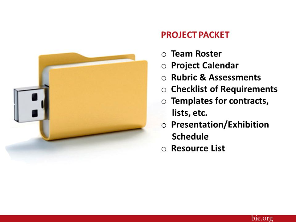 PROJECT PACKET o Team Roster o Project Calendar o Rubric & Assessments o Checklist of Requirements o Templates for contracts, lists, etc.