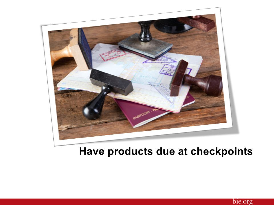 Have products due at checkpoints