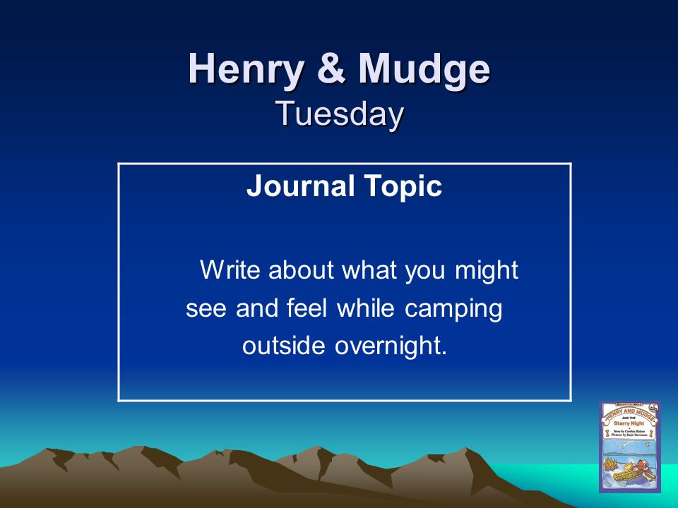 Henry & Mudge Tuesday Journal Topic Write about what you might see and feel while camping outside overnight.