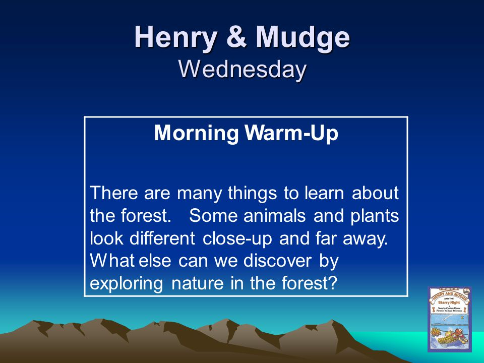 Henry & Mudge Wednesday Morning Warm-Up There are many things to learn about the forest. Some animals and plants look different close-up and far away.