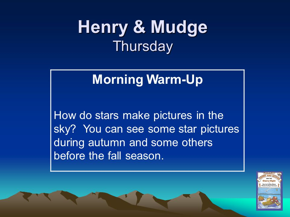 Henry & Mudge Thursday Morning Warm-Up How do stars make pictures in the sky? You can see some star pictures during autumn and some others before the