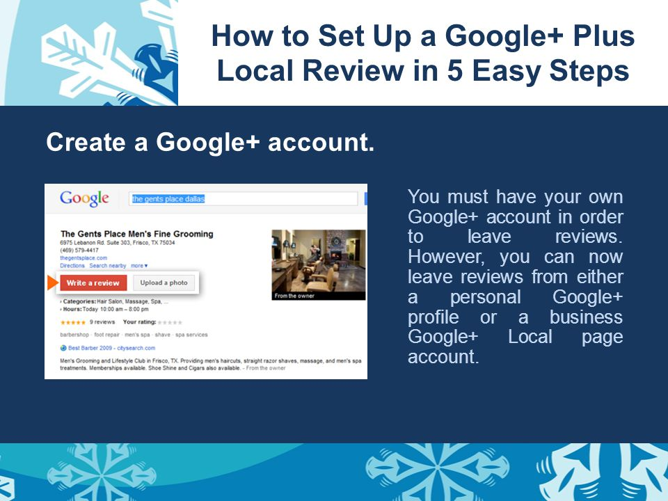 How to Set Up a Google+ Plus Local Review in 5 Easy Steps Create a Google+ account. You must have your own Google+ account in order to leave reviews.