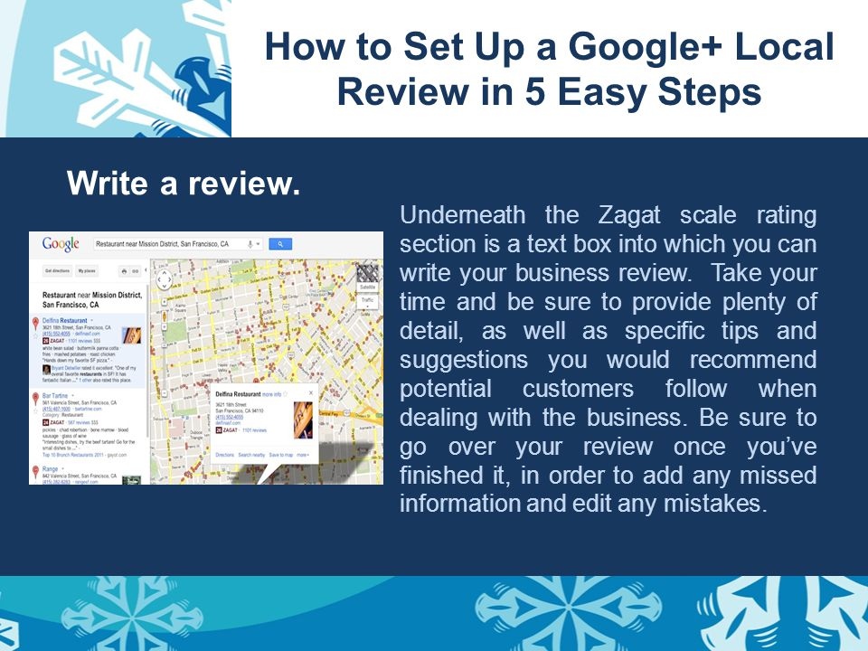 How to Set Up a Google+ Local Review in 5 Easy Steps Write a review. Underneath the Zagat scale rating section is a text box into which you can write