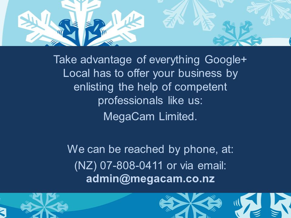 Take advantage of everything Google+ Local has to offer your business by enlisting the help of competent professionals like us: MegaCam Limited. We ca