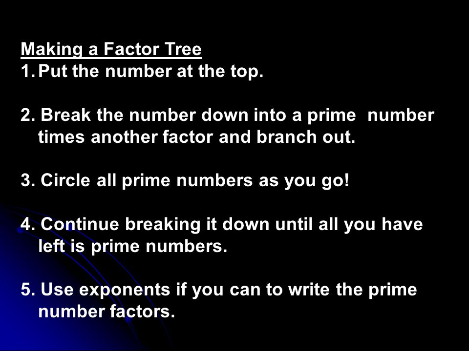 Making a Factor Tree 1.Put the number at the top.2.