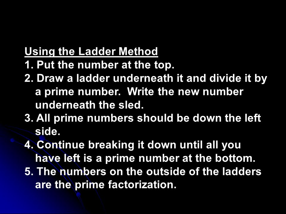 Using the Ladder Method 1.Put the number at the top.