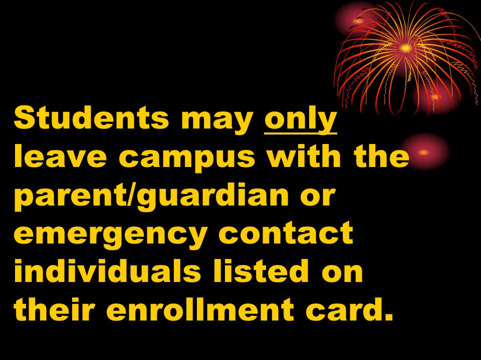 Students may only leave campus with the parent/guardian or emergency contact individuals listed on their enrollment card.