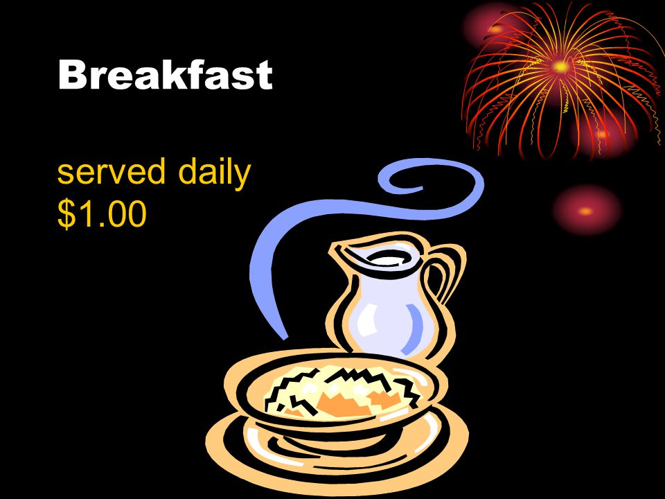 Breakfast served daily $1.00