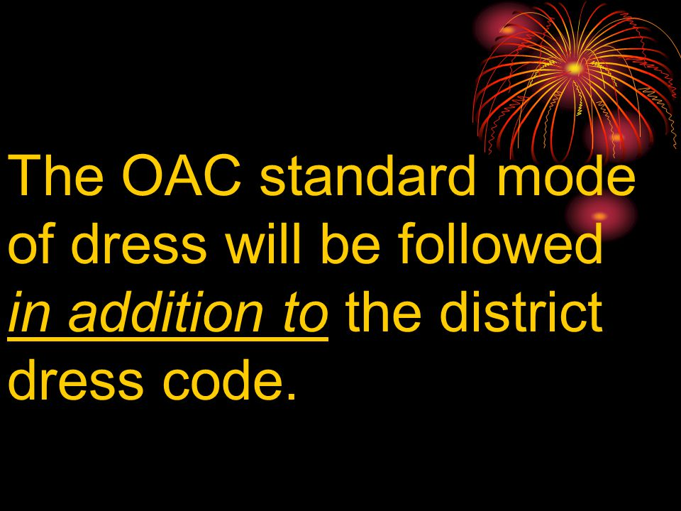 The OAC standard mode of dress will be followed in addition to the district dress code.