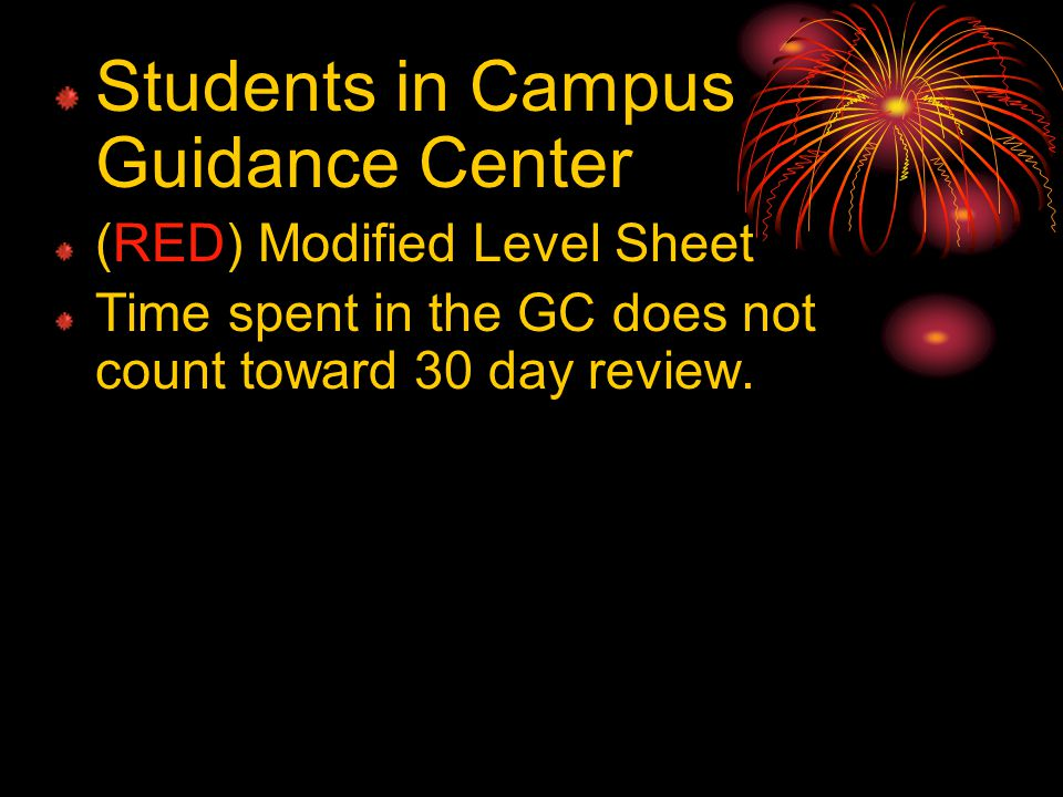 Students in Campus Guidance Center (RED) Modified Level Sheet Time spent in the GC does not count toward 30 day review.