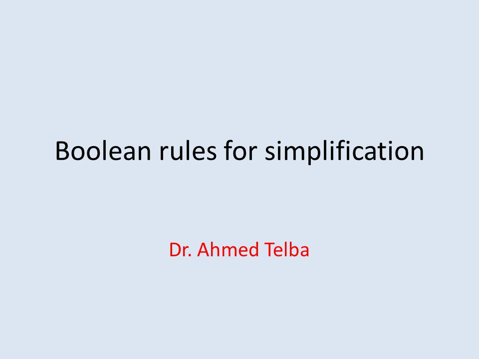 Boolean rules for simplification Dr. Ahmed Telba