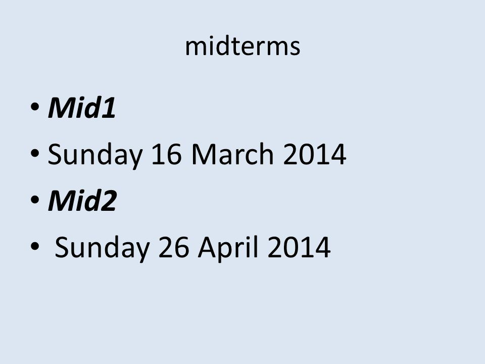 midterms Mid1 Sunday 16 March 2014 Mid2 Sunday 26 April 2014