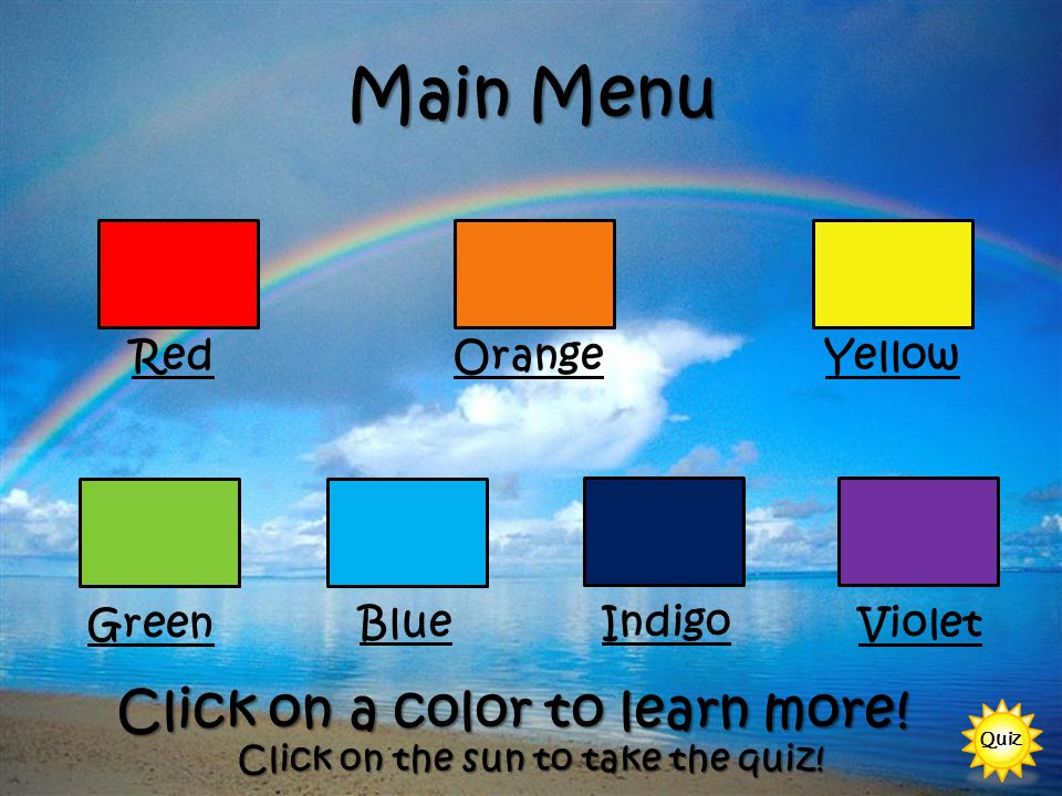 Main Menu RedOrangeYellow Green Blue Violet Click on a color to learn more.