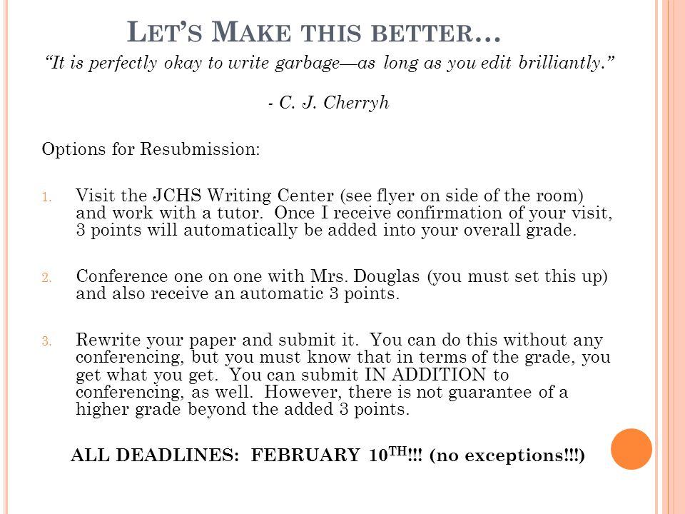 "L ET ' S M AKE THIS BETTER … ""It is perfectly okay to write garbage—as long as you edit brilliantly."" - C. J. Cherryh Options for Resubmission: 1. Vis"