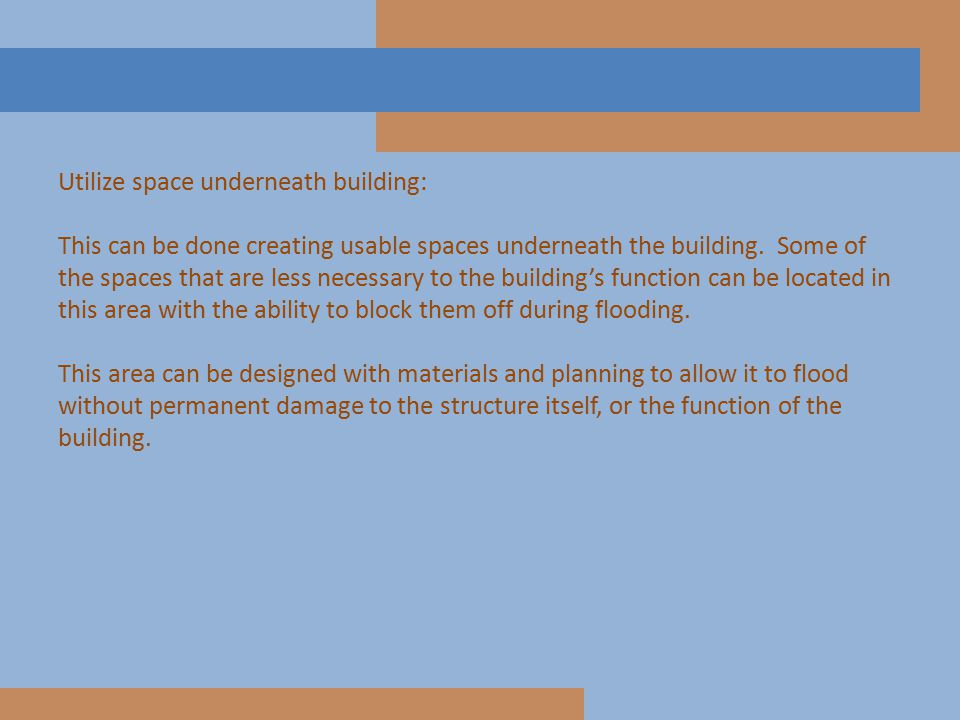 Utilize space underneath building: This can be done creating usable spaces underneath the building. Some of the spaces that are less necessary to the