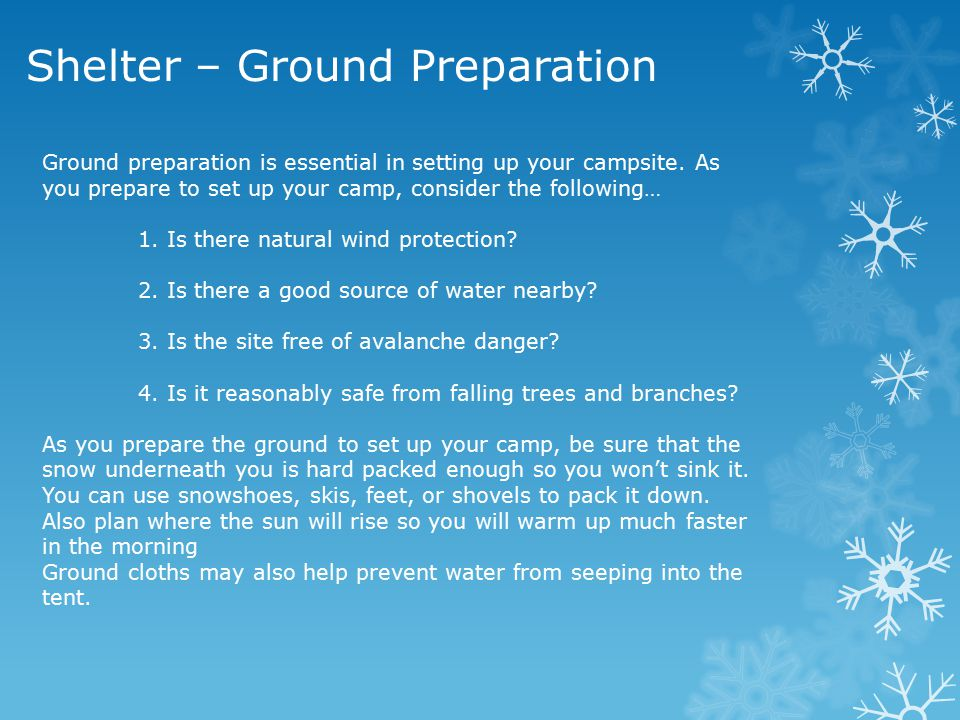 Shelter – Ground Preparation Ground preparation is essential in setting up your campsite. As you prepare to set up your camp, consider the following…
