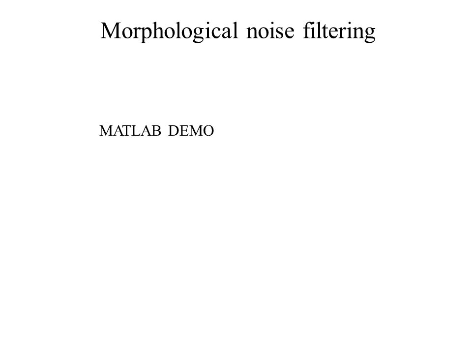 Morphological noise filtering MATLAB DEMO
