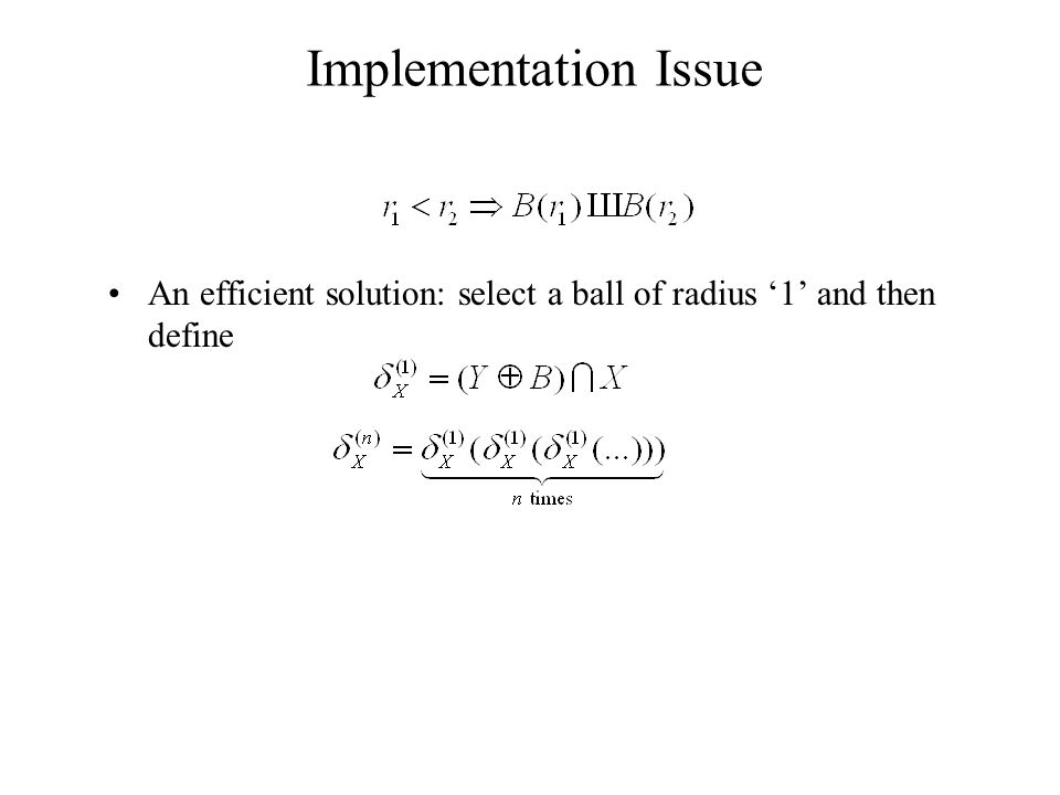 Implementation Issue An efficient solution: select a ball of radius '1' and then define
