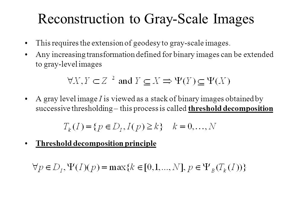 Reconstruction to Gray-Scale Images This requires the extension of geodesy to gray-scale images.