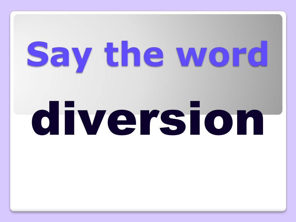 Say the word diversion