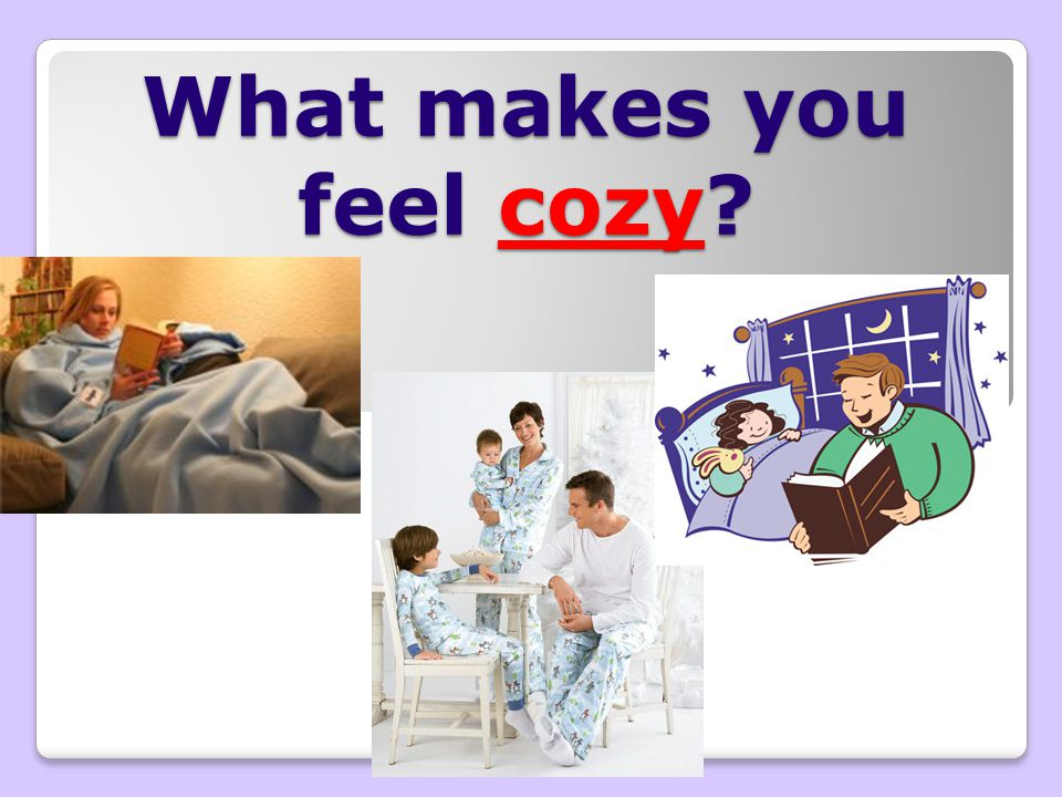 What makes you feel cozy?