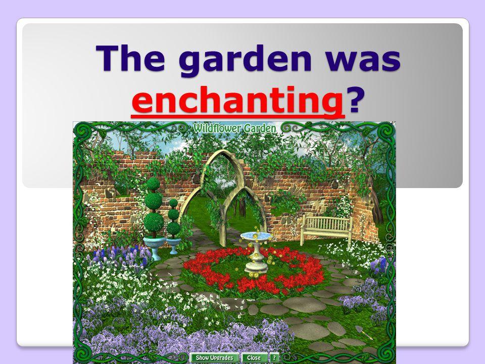 The garden was enchanting