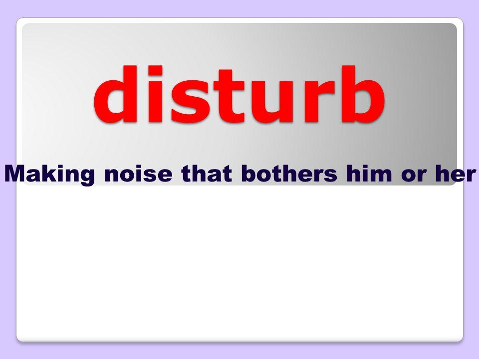 Say the word disturb
