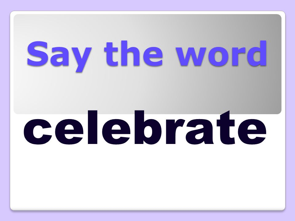 Say the word celebrate