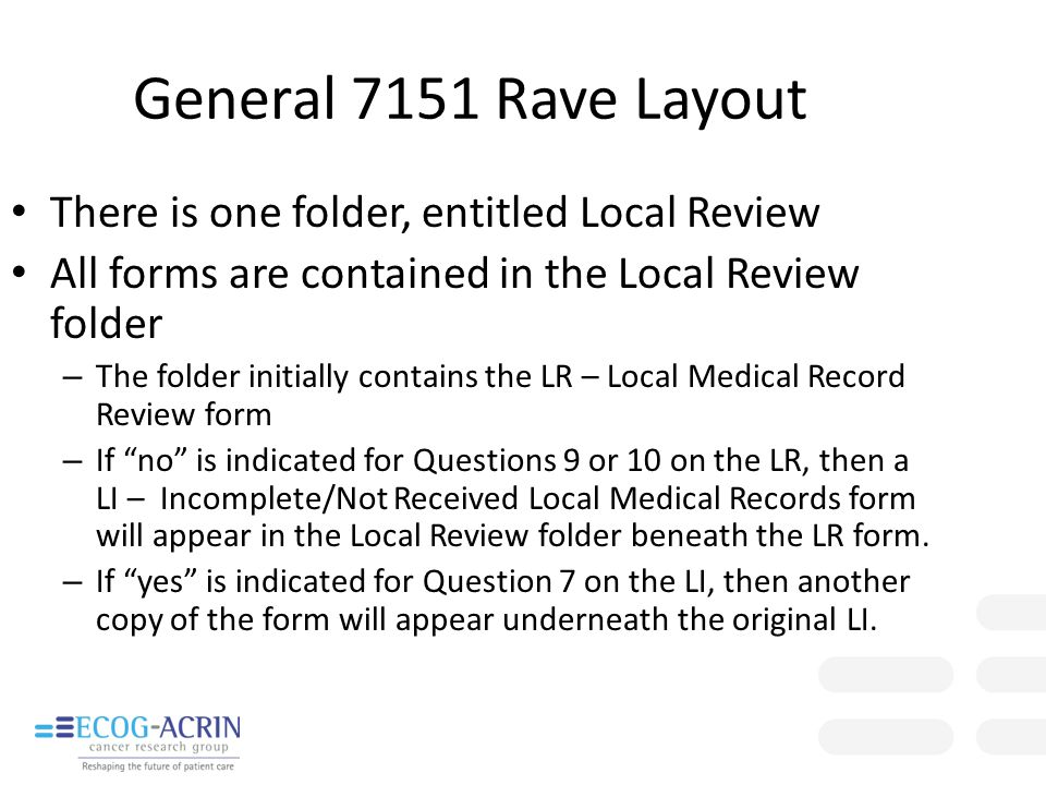 General 7151 Rave Layout There is one folder, entitled Local Review All forms are contained in the Local Review folder – The folder initially contains