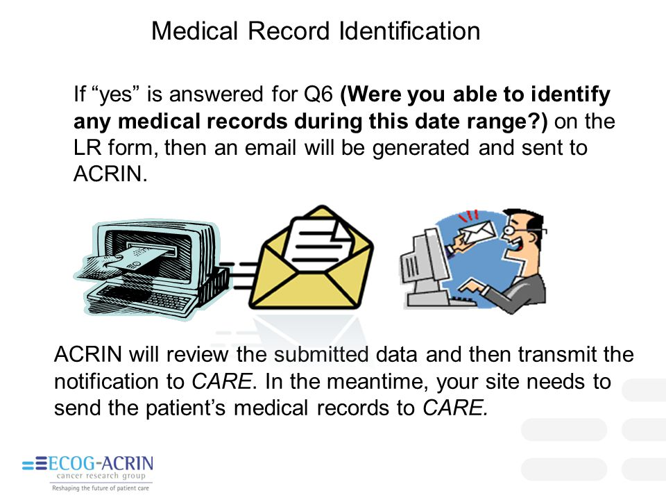 "If ""yes"" is answered for Q6 (Were you able to identify any medical records during this date range?) on the LR form, then an email will be generated an"