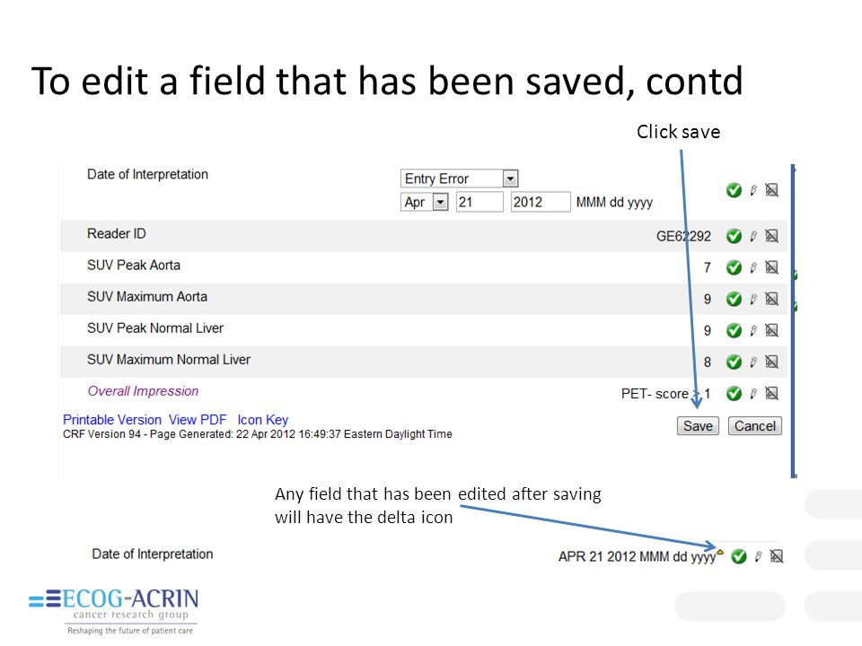 To edit a field that has been saved, contd Click save Any field that has been edited after saving will have the delta icon