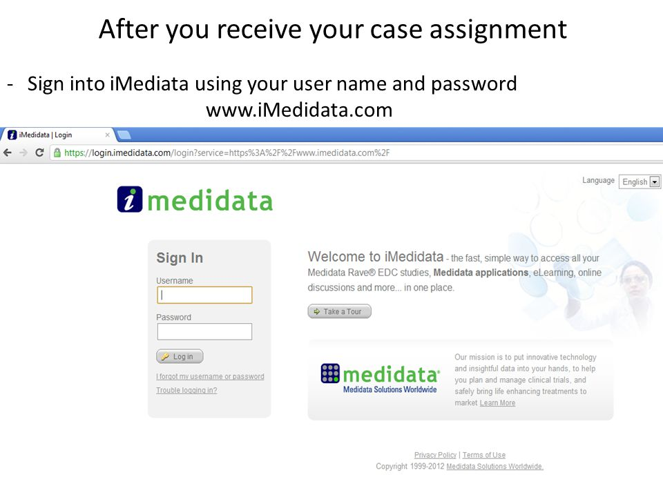 After you receive your case assignment -Sign into iMediata using your user name and password www.iMedidata.com