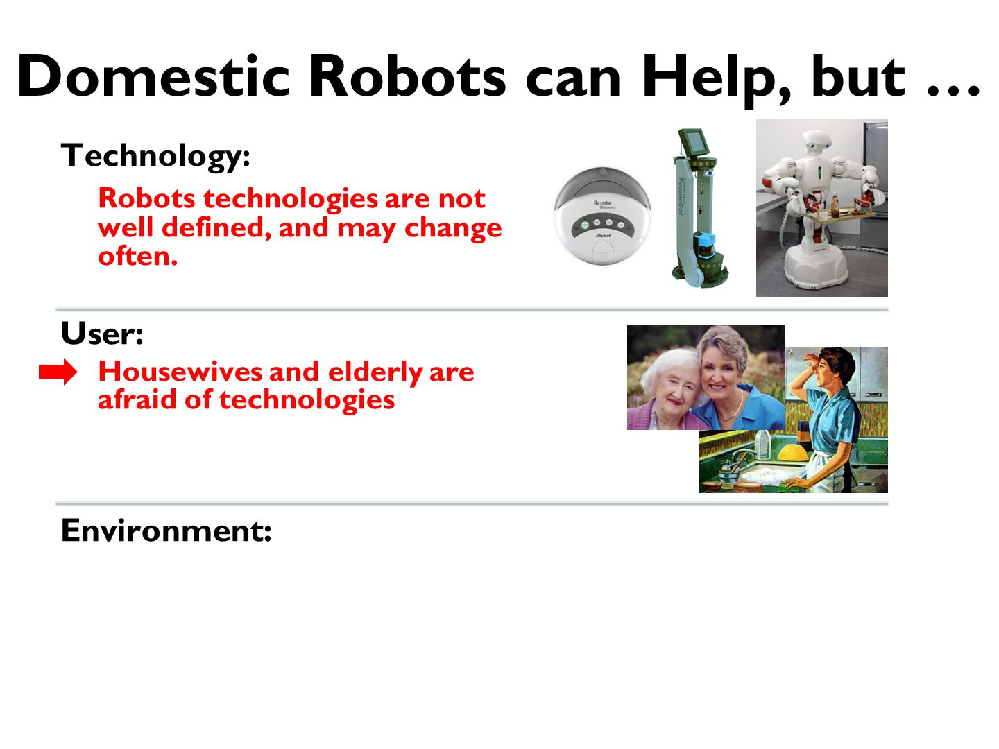 Domestic Robots can Help, but … Technology: Robots technologies are not well defined, and may change often.