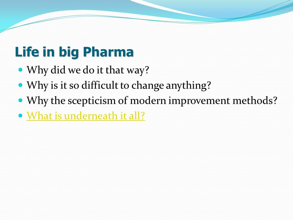 Life in big Pharma Why did we do it that way. Why is it so difficult to change anything.
