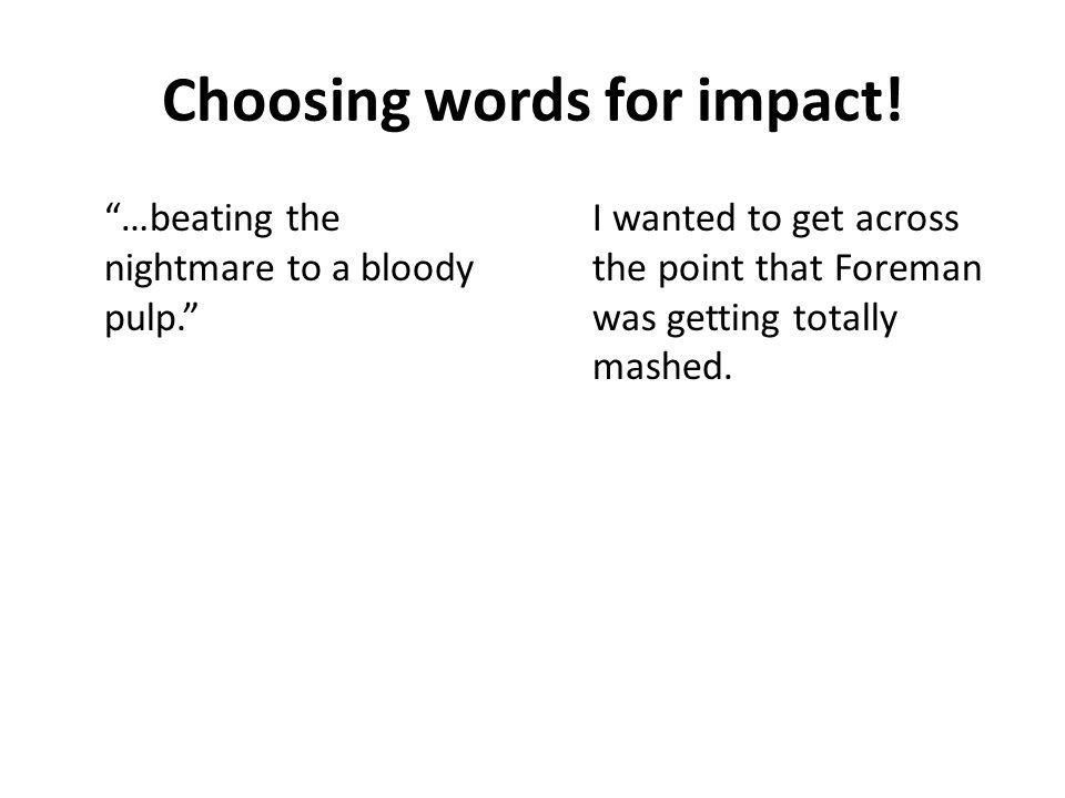 Choosing words for impact.