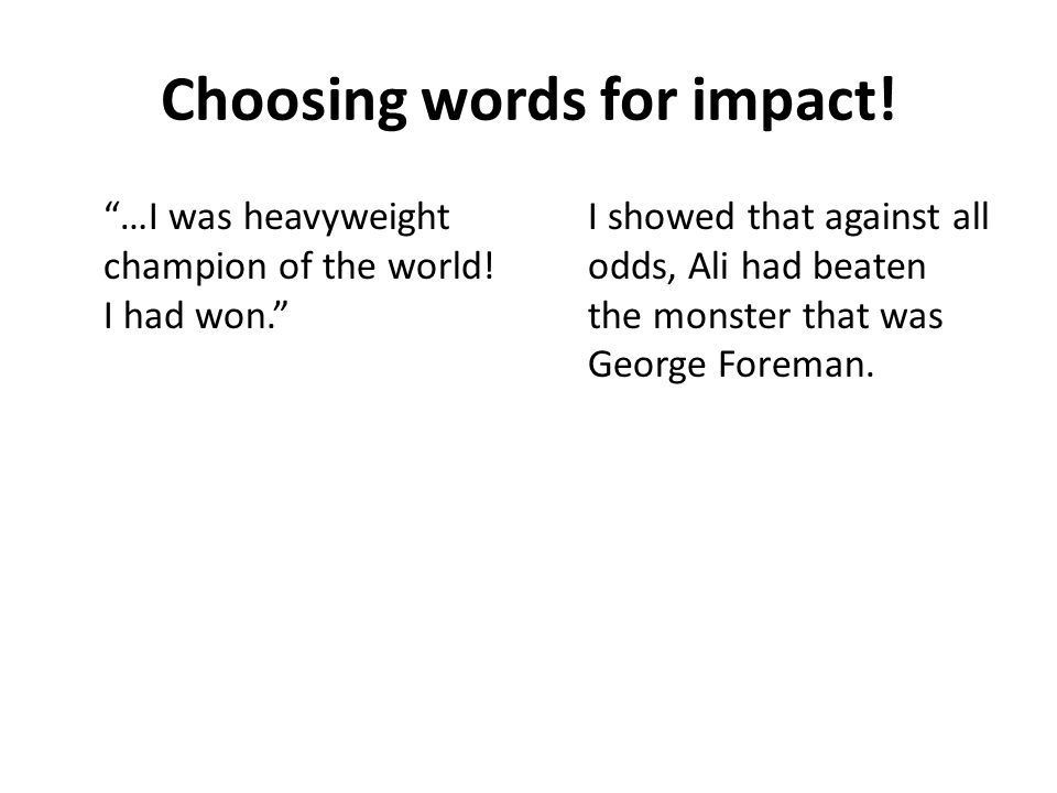 Choosing words for impact. …I was heavyweight champion of the world.