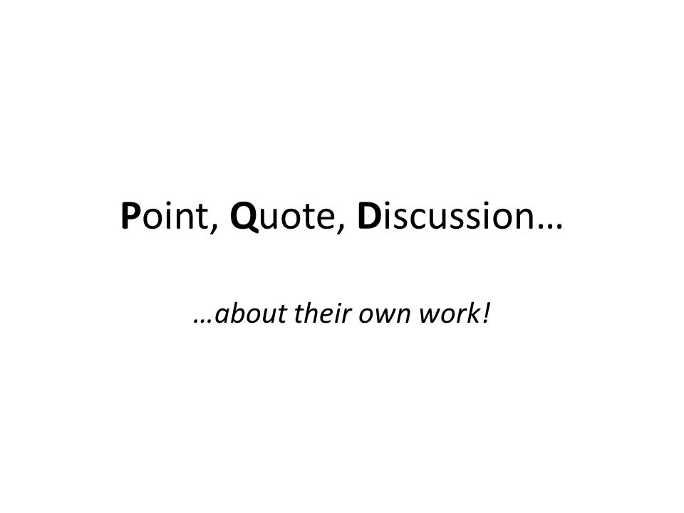 Point, Quote, Discussion… …about their own work!