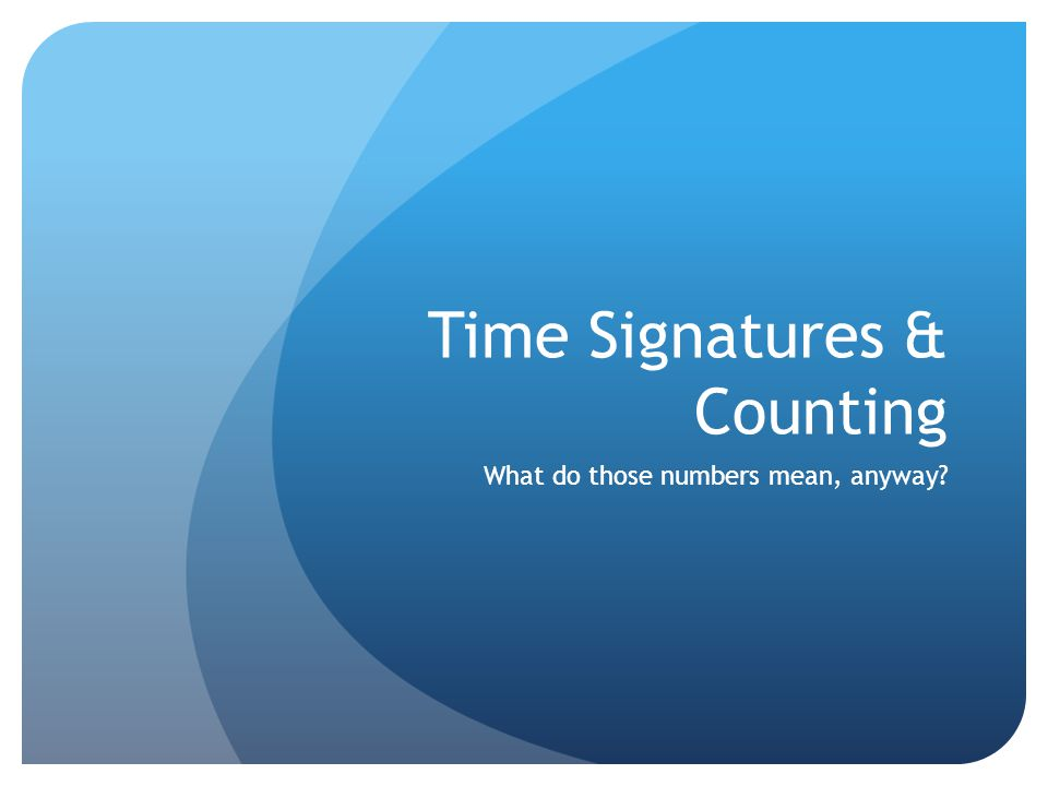 Time Signatures These are examples of time signatures!