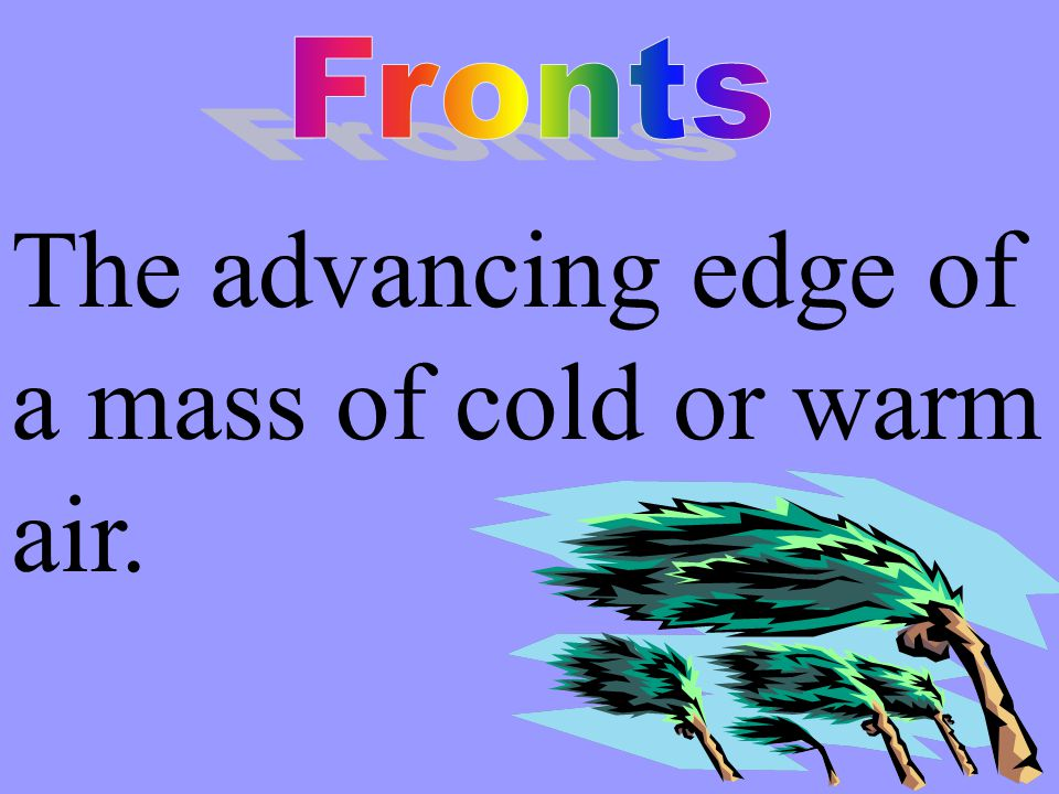 The advancing edge of a mass of cold or warm air.