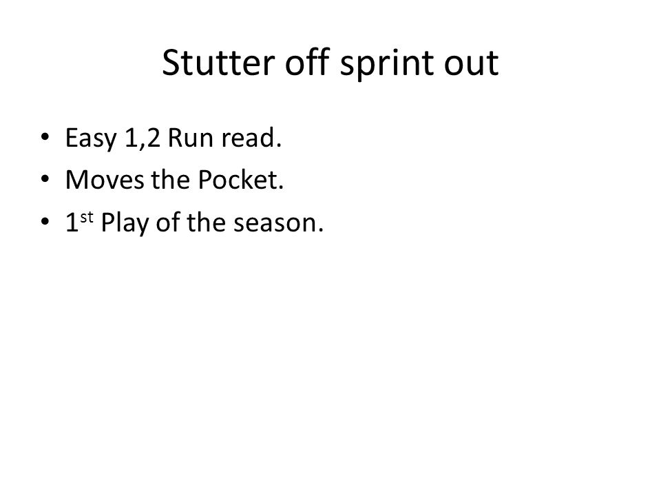 Stutter off sprint out Easy 1,2 Run read. Moves the Pocket. 1 st Play of the season.
