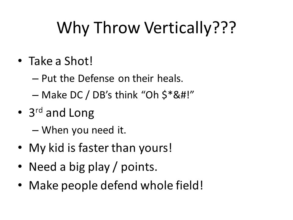 Why Throw Vertically . Take a Shot. – Put the Defense on their heals.