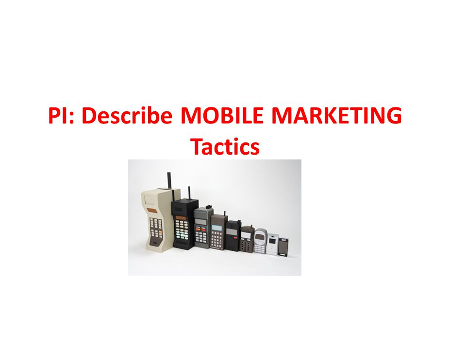 PI: Describe MOBILE MARKETING Tactics