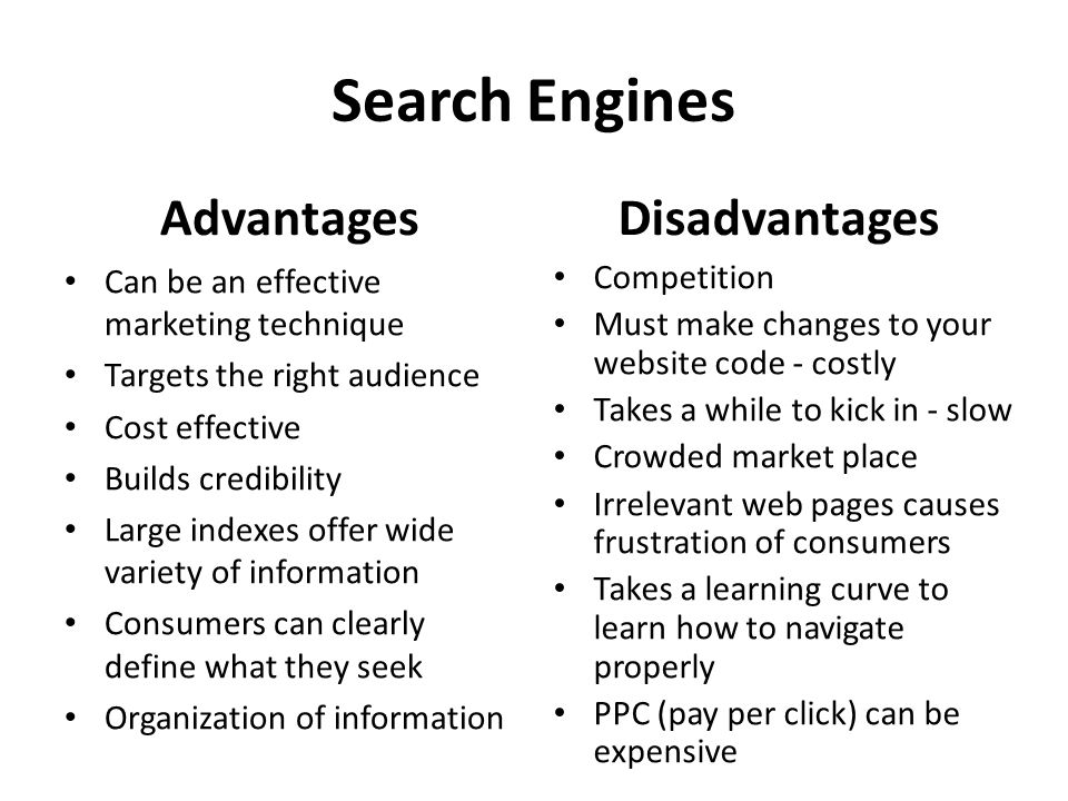 Search Engines Advantages Can be an effective marketing technique Targets the right audience Cost effective Builds credibility Large indexes offer wid