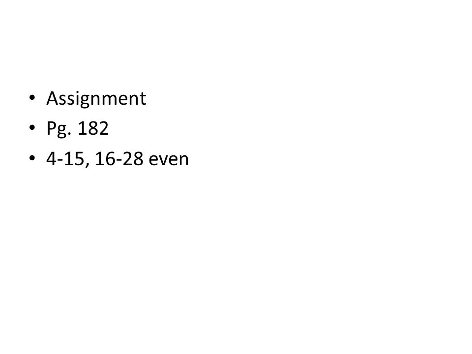 Assignment Pg. 182 4-15, 16-28 even